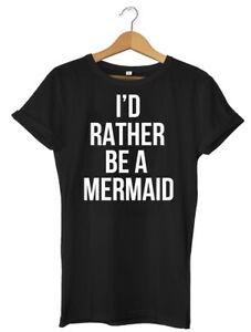 I'd Rather Be A Mermaid Funny Mens Womens Unisex T-Shirt