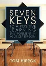 Seven Keys to a Positive Learning Environment in Your Classroom (Paperback or So