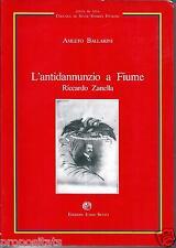 xz 04 L'ANTIDANNUNZIO A FIUME - RICCARDO ZANELLA - di Amleto Ballarini