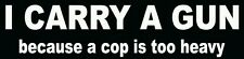 I carry a gun because a cop is too heavy funny vinyl Window decal
