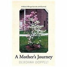 A Mother's Journey : A Story of Drugs, Suicide, and Survival by Deborah...