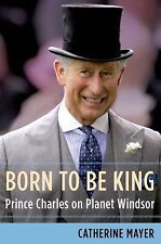 Born to Be King: Prince Charles on Planet Windsor Author: Mayer, Catherine
