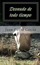 Desnudo de Todo Tiempo by Juan García (2013, Paperback)