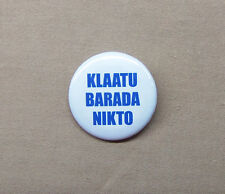 "KLAATU BARADA NIKTO Classic SF Button 1.25"" Day Earth Stood Still Army Darkness"