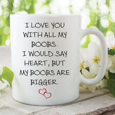 Funny Novelty Mug I Love You With All My Boobs Boyfriend Gift Birthday WSDMUG824