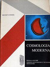 DENNIS W. SCIAMA COSMOLOGIA MODERNA ARNOLDO MONDADORI 1977
