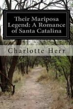 Their Mariposa Legend: a Romance of Santa Catalina by Charlotte Herr (2014,...
