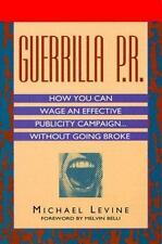 Guerrilla P. R. : How You Can Wage an Effective Publicity.. by Michael K. Levine