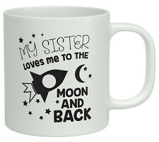 My Sister Loves me to the Moon and Back White 10oz Novelty Mug Sis Birthday Gift