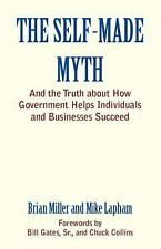The Self-Made Myth : And the Truth about How Government Helps Individuals and...