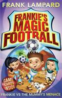 Frankie vs The Mummy's Menace: Book 4 (Frankie's Magic Football), Lampard, Frank