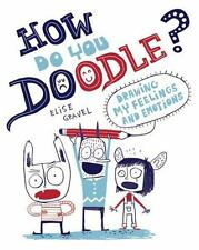 How Do You Doodle?: Drawing My Feelings and Emotions (Paperback or Softback)