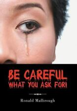 Be Careful What You Ask For! by Ronald Malbrough (2012, Hardcover)