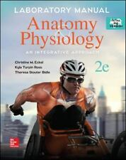 Anatomy and Physiology : An Integrative Approach by Christine M. Eckel and...
