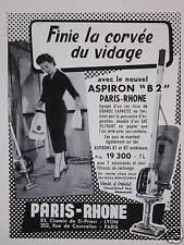 PUBLICITÉ 1957 PARIS RHÔNE ASPIRATEUR ASPIRON B2 FINIE LA CORVÉE DU VIDAGE