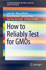 How to Reliably Test for GMOs by Dany Morisset, Mojca Milavec, Jana Zel, Guy...