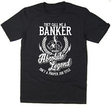 Banker T-Shirt - Absolute Legend! Funny T-Shirt available in 6 colours.