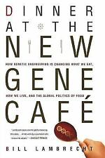 Dinner at the New Gene Cafe: How Genetic Engineering Is Changing What We Eat, H