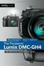 The Panasonic Lumix DMC-GH4: The Unofficial Quintessenti... by Carol F. Roullard