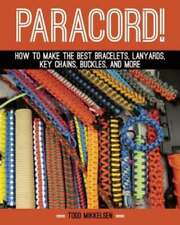 Paracord!: How to Make the Best Bracelets, Lanyards, Key Chains, Buckles, and