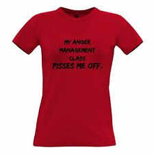 Joke Womens TShirt My Anger Management Class Pisses Me Off Novelty Slogan
