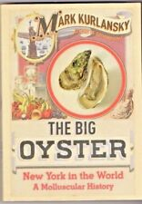 THE BIG OYSTER ~ New York in the World ~ A Molluscular History ~ Mark Kurlansky