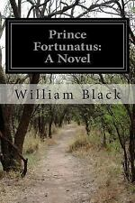 Prince Fortunatus: a Novel by William Black (2014, Paperback)