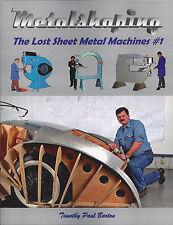 METALSHAPING: THE LOST SHEET METAL MACHINES #1 by Timothy Barton English Wheel