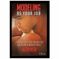 Modeling As Your Job : A Step by Step Guide on How You Can Become a Working...