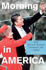 Morning in America: How Ronald Reagan Invented the 1980s (Politics and Society i