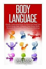 Body Language : Finally Understand How to Read and Send Non Verbal Body Cues...