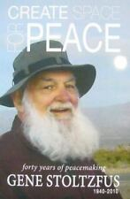 Create Space for Peace: 40 Years of Peacemaking (Gene Stoltzfus)