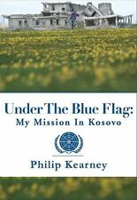 New listing Under The Blue Flag: My Mission in Kosovo