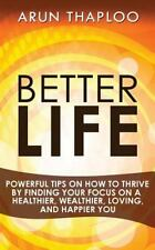 Better Life : Powerful Tips on How to Thrive by Finding Your Focus on a...