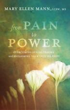 From Pain to Power : Overcoming Sexual Trauma and Reclaiming Your True...