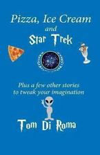 Pizza, Ice Cream and Star Trek : Plus a Few Other Stories to Tweak Your...