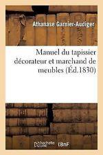 Manuel du Tapissier Decorateur et Marchand de Meubles by Garnier-Audiger-A...