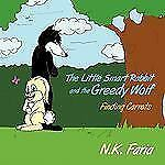 The Little Smart Rabbit and the Greedy Wolf : Finding Carrots by N. K. Faria...