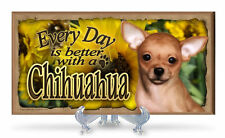 Every Day is Better with a Chihuahua (Flower Theme) Wooden Dog Sign