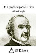 De la Propriété Par M. Thiers by Albert de Broglie (2014, Paperback)