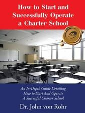 How to Start and Successfully Operate a Charter School : An in-Depth Guide De...