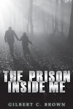 The Prison Inside Me by Gilbert Brown (2014, Paperback)