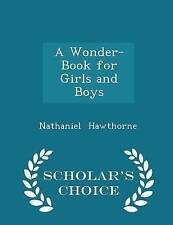 A Wonder-Book for Girls and Boys - Scholar's Choice Edition by Nathaniel Hawthorne (Paperback / softback, 2015)