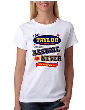 Bayside Made USA T-shirt I Am Taylor Save Time Let's Just Assume Never Wrong
