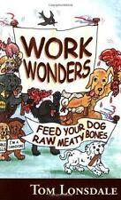 Work Wonders: Feed Your Dog Raw Meaty Bones by Tom Lonsdale | Paperback Book | 9