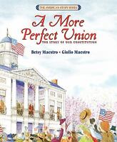 A More Perfect Union : The Story of Our Constitution by Betsy Maestro
