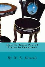 How to Know Period Styles in Furniture by W. L. Kimerly (2010, Paperback)