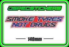 STICKER SMOKE TYRES NOT DRUGS FUNNY BUMPER DECAL BURNOUTS HOON COMMODORE FORD