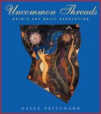 Uncommon Threads: Ohio's Art Quilt Revolution (Ohio Quilt Series) by Gayle A. P