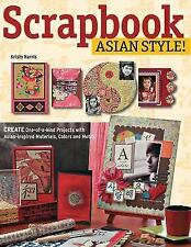 Scrapbook Asian Style!: Create One-Of-A-Kind Projects with Asian-Inspired Materi